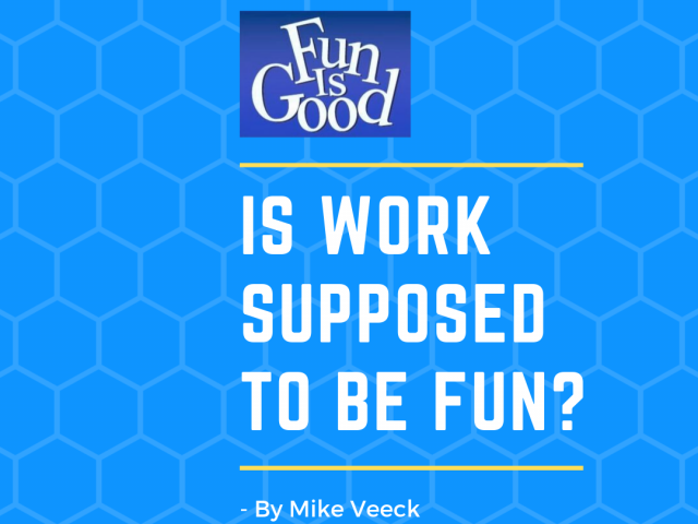 Is work supposed to be fun?